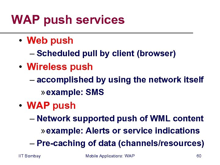 WAP push services • Web push – Scheduled pull by client (browser) • Wireless