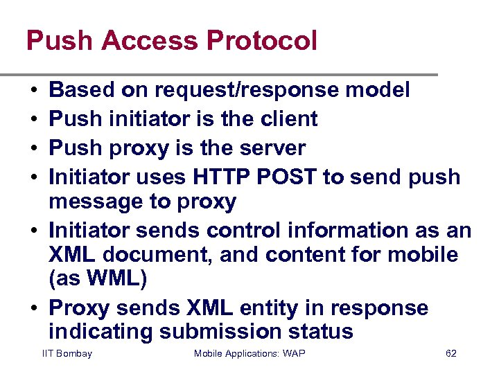Push Access Protocol • • Based on request/response model Push initiator is the client