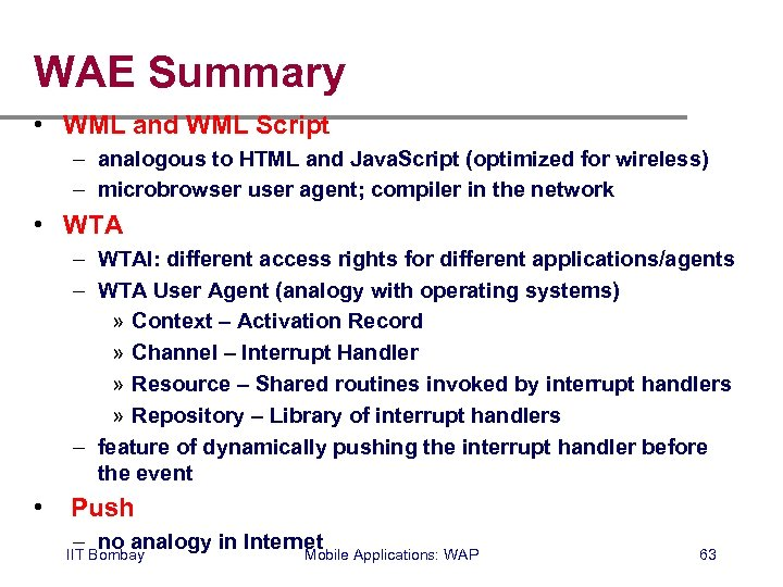 WAE Summary • WML and WML Script – analogous to HTML and Java. Script