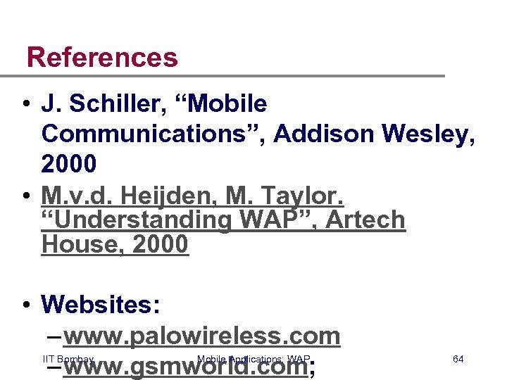 """References • J. Schiller, """"Mobile Communications"""", Addison Wesley, 2000 • M. v. d. Heijden,"""