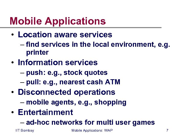 Mobile Applications • Location aware services – find services in the local environment, e.