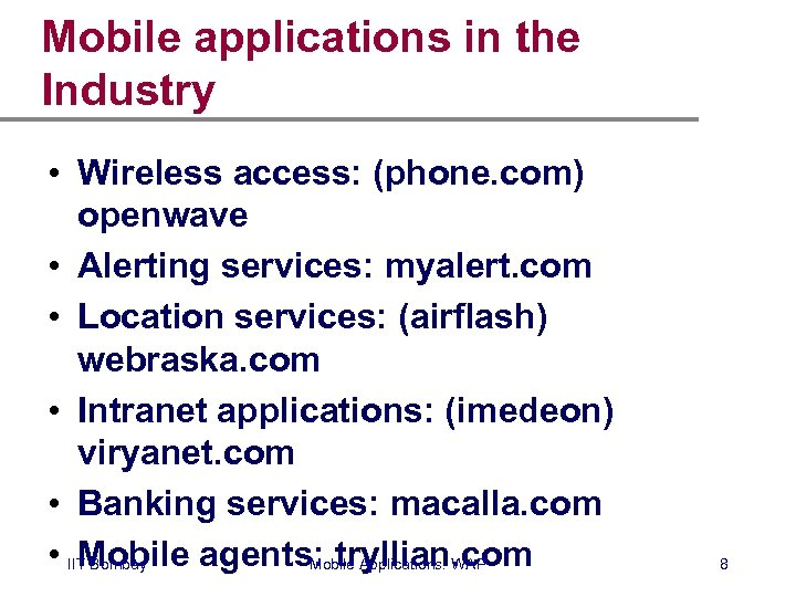 Mobile applications in the Industry • Wireless access: (phone. com) openwave • Alerting services: