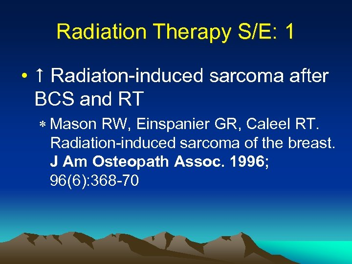 Radiation Therapy S/E: 1 • Radiaton-induced sarcoma after BCS and RT * Mason RW,
