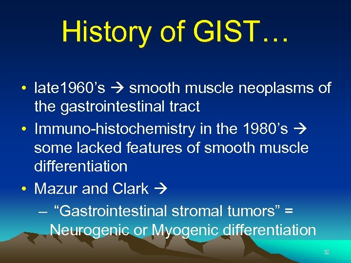 History of GIST… • late 1960's smooth muscle neoplasms of the gastrointestinal tract •