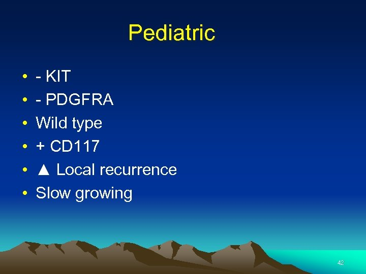 Pediatric • • • - KIT - PDGFRA Wild type + CD 117 ▲