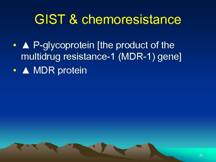 GIST & chemoresistance • ▲ P-glycoprotein [the product of the multidrug resistance-1 (MDR-1) gene]