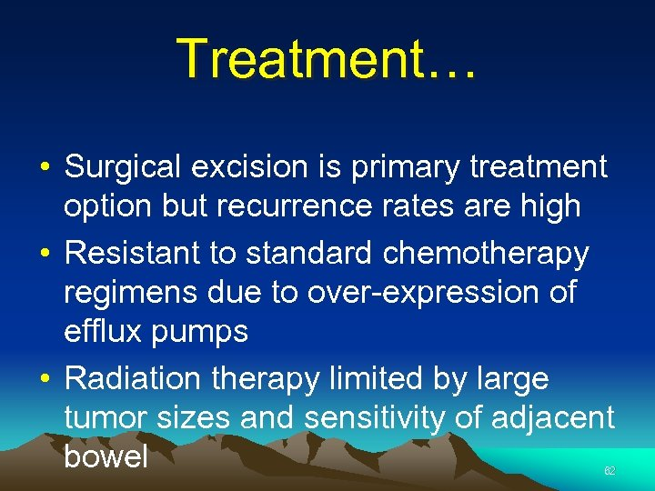 Treatment… • Surgical excision is primary treatment option but recurrence rates are high •