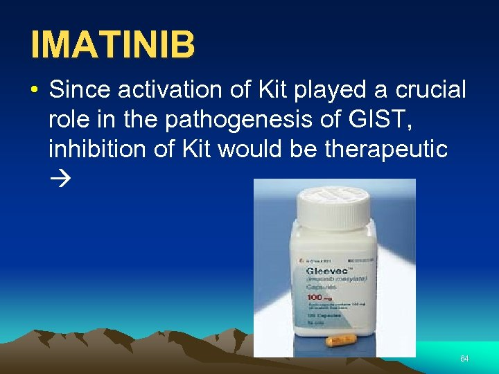 IMATINIB • Since activation of Kit played a crucial role in the pathogenesis of