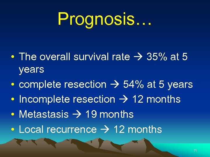 Prognosis… • The overall survival rate 35% at 5 years • complete resection 54%