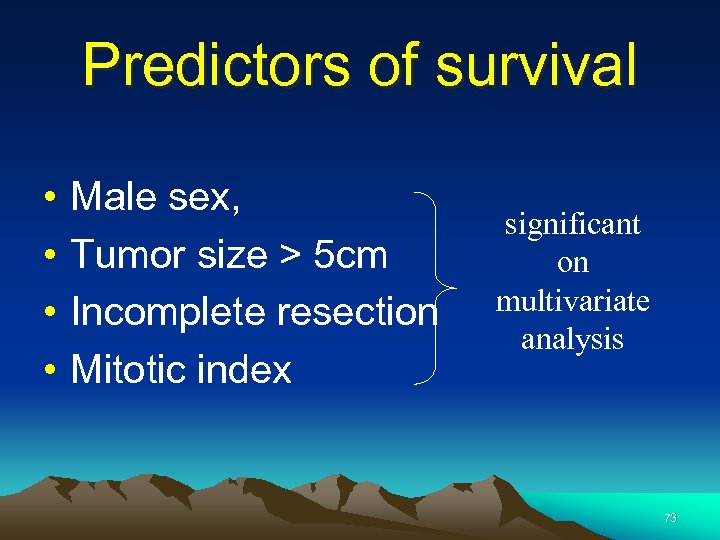 Predictors of survival • • Male sex, Tumor size > 5 cm Incomplete resection
