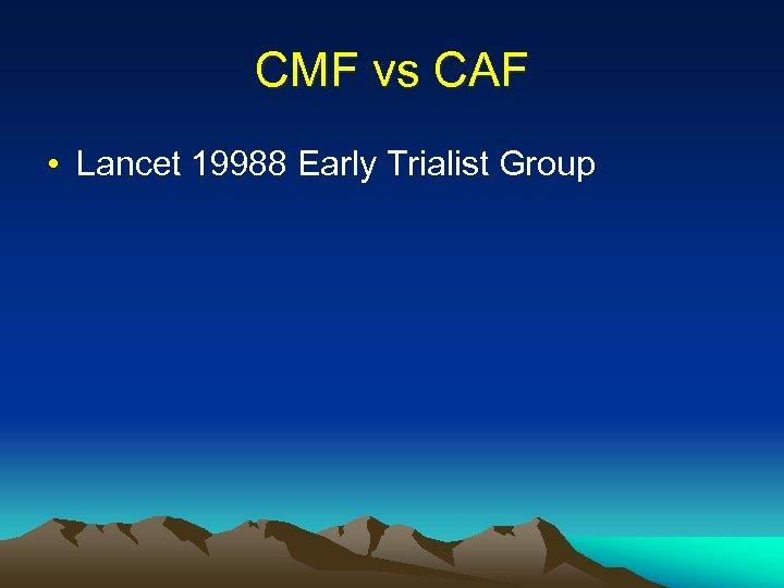CMF vs CAF • Lancet 19988 Early Trialist Group