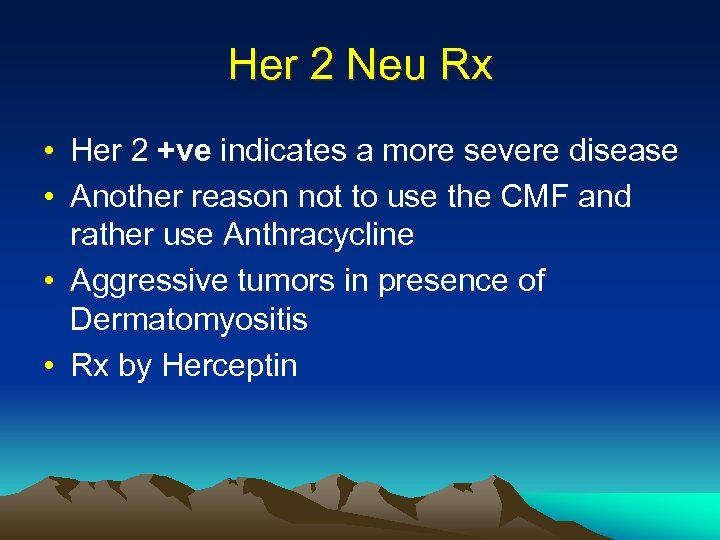 Her 2 Neu Rx • Her 2 +ve indicates a more severe disease •