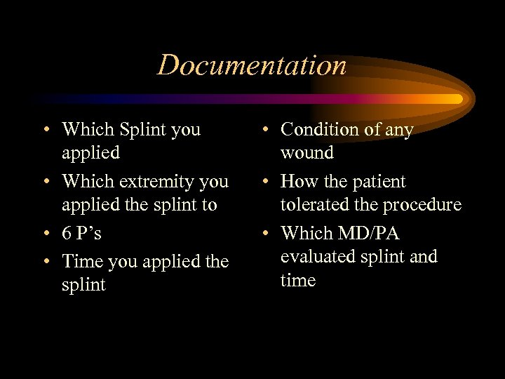 Documentation • Which Splint you applied • Which extremity you applied the splint to