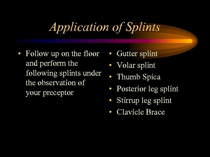 Application of Splints • Follow up on the floor and perform the following splints