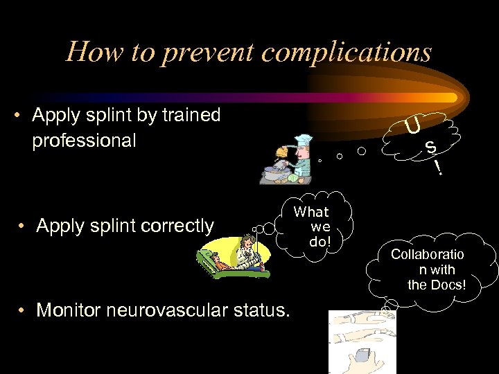 How to prevent complications • Apply splint by trained professional • Apply splint correctly
