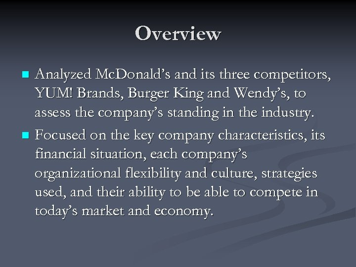 Overview Analyzed Mc. Donald's and its three competitors, YUM! Brands, Burger King and Wendy's,