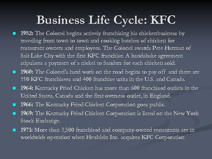 Business Life Cycle: KFC n n n 1952: The Colonel begins actively franchising his
