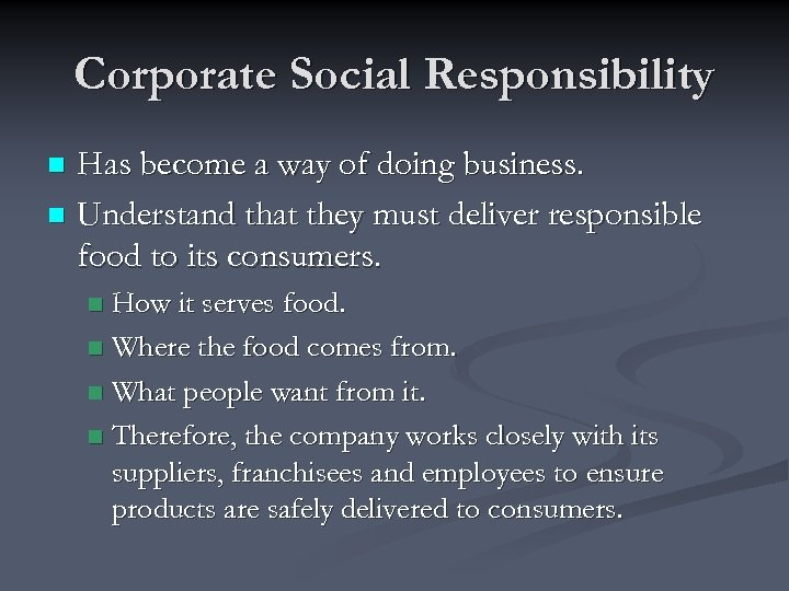 Corporate Social Responsibility Has become a way of doing business. n Understand that they