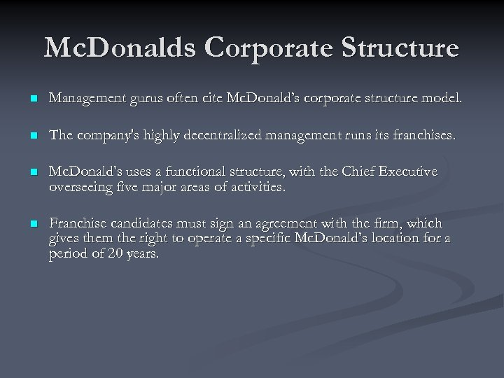 Mc. Donalds Corporate Structure n Management gurus often cite Mc. Donald's corporate structure model.
