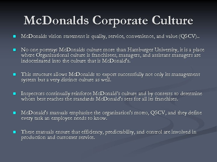 Mc. Donalds Corporate Culture n Mc. Donalds vision statement is quality, service, convenience, and