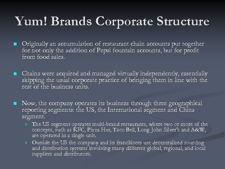 Yum! Brands Corporate Structure n Originally an accumulation of restaurant chain accounts put together