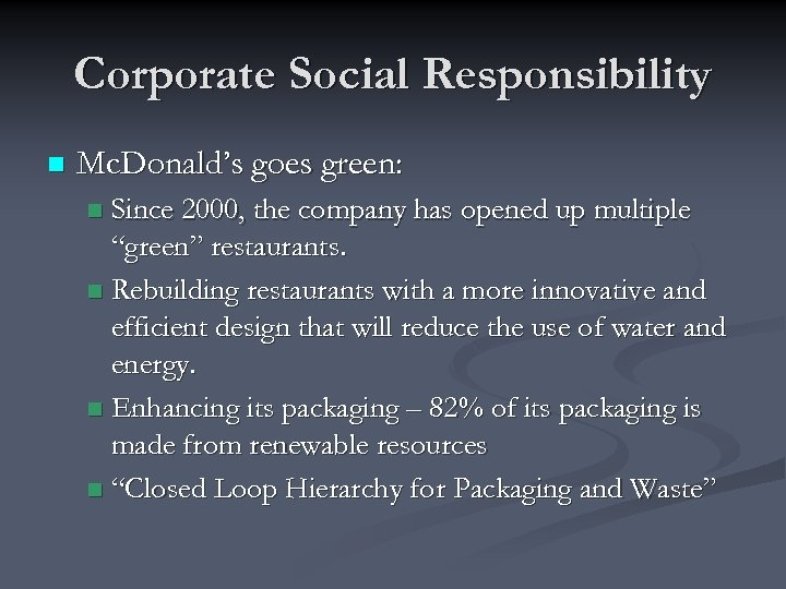Corporate Social Responsibility n Mc. Donald's goes green: Since 2000, the company has opened