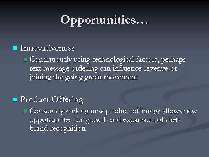 Opportunities… n Innovativeness n n Continuously using technological factors, perhaps text message ordering can