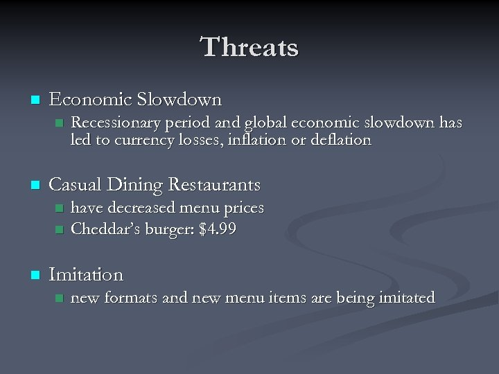 Threats n Economic Slowdown n n Casual Dining Restaurants n n n Recessionary period