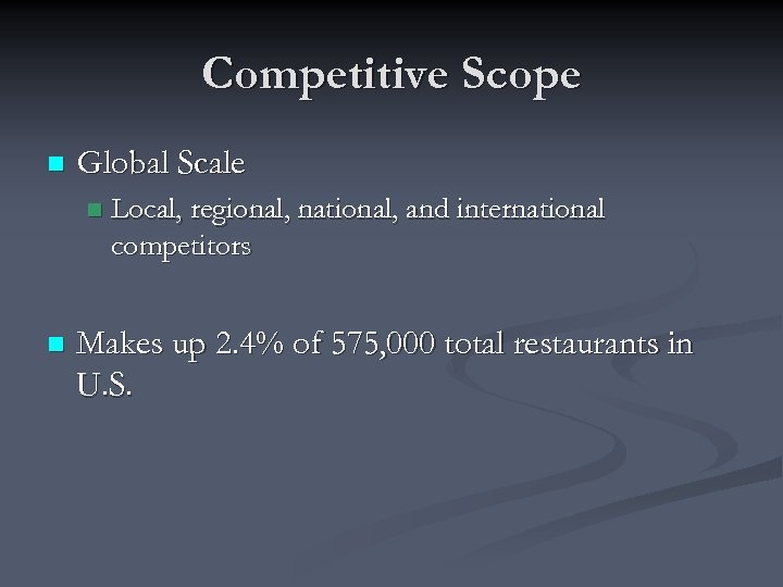 Competitive Scope n Global Scale n n Local, regional, national, and international competitors Makes