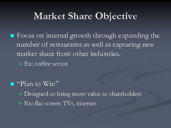 Market Share Objective n Focus on internal growth through expanding the number of restaurants
