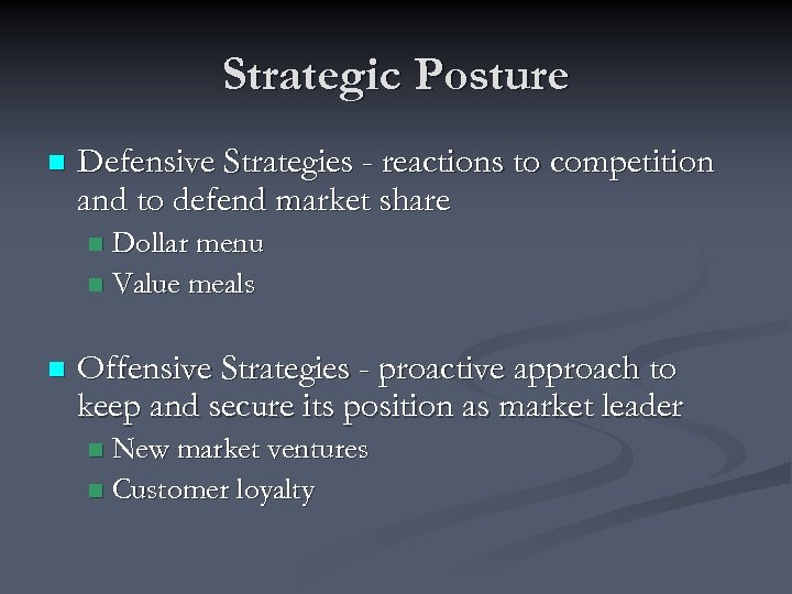 Strategic Posture n Defensive Strategies - reactions to competition and to defend market share