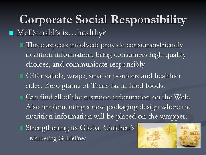 Corporate Social Responsibility n Mc. Donald's is…healthy? Three aspects involved: provide consumer-friendly nutrition information,