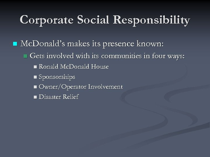 Corporate Social Responsibility n Mc. Donald's makes its presence known: n Gets involved with