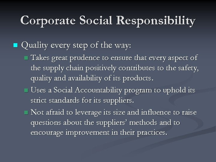 Corporate Social Responsibility n Quality every step of the way: Takes great prudence to