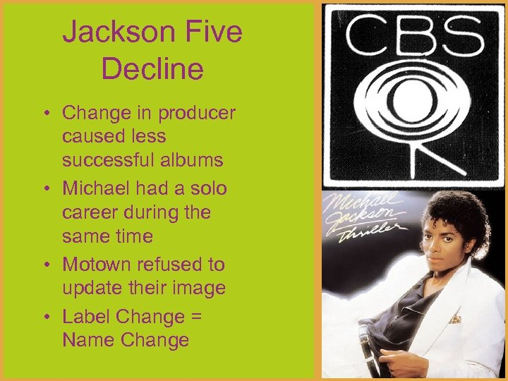 Jackson Five Decline • Change in producer caused less successful albums • Michael had