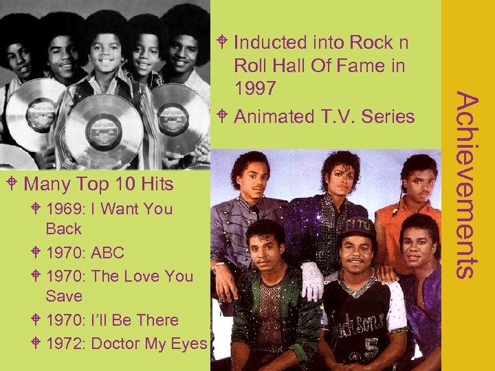 Many Top 10 Hits 1969: I Want You Back 1970: ABC 1970: The