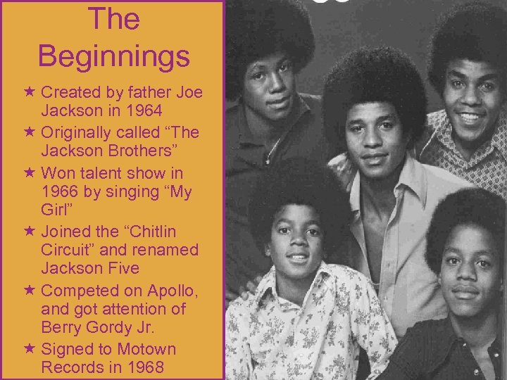 """The Beginnings Created by father Joe Jackson in 1964 Originally called """"The Jackson Brothers"""""""