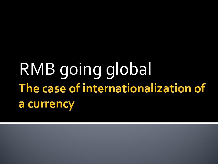 RMB going global The case of internationalization of a currency