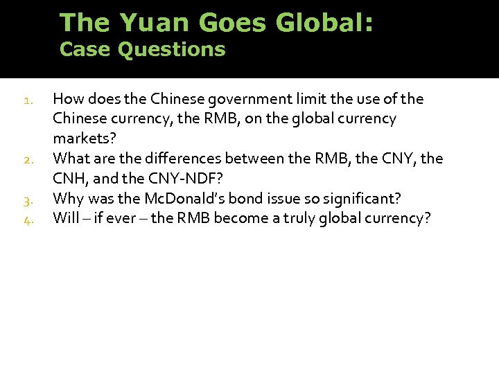 The Yuan Goes Global: Case Questions 1. 2. 3. 4. How does the Chinese