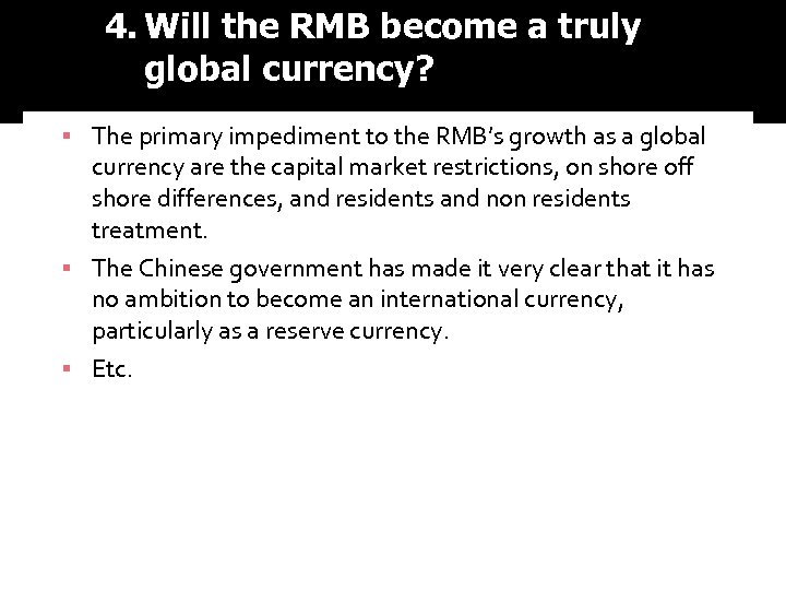 4. Will the RMB become a truly global currency? ▪ The primary impediment to