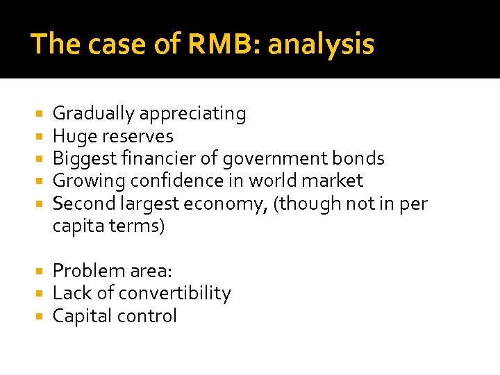 The case of RMB: analysis Gradually appreciating Huge reserves Biggest financier of government bonds