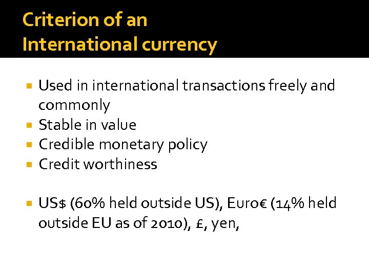 Criterion of an International currency Used in international transactions freely and commonly Stable in