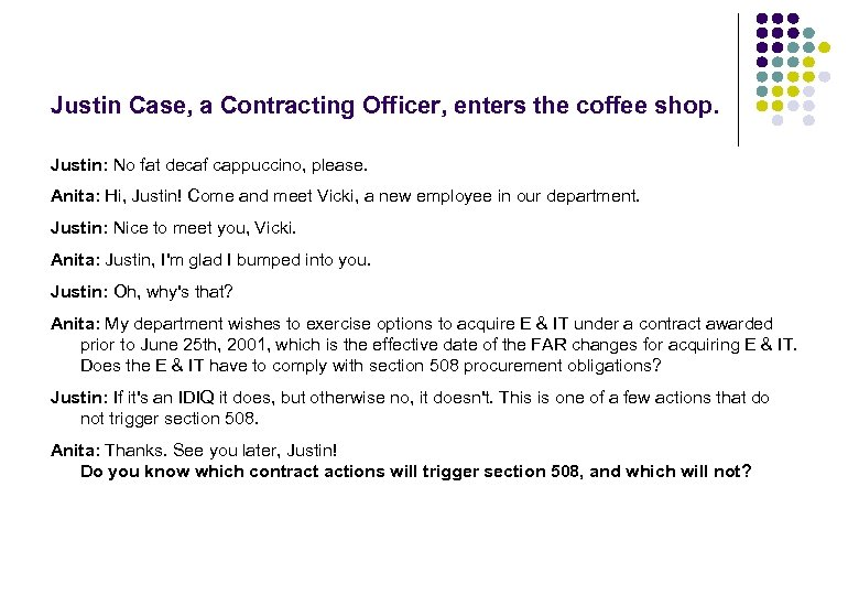 Justin Case, a Contracting Officer, enters the coffee shop. Justin: No fat decaf cappuccino,