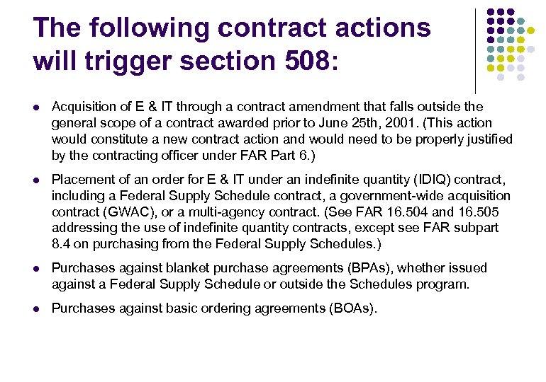 The following contract actions will trigger section 508: l Acquisition of E & IT