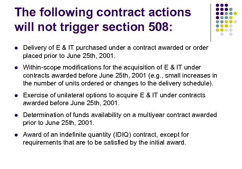 The following contract actions will not trigger section 508: l Delivery of E &