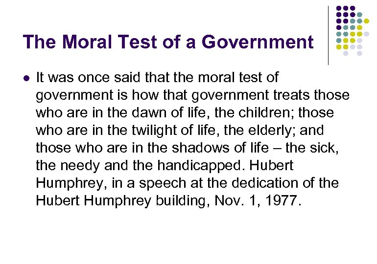 The Moral Test of a Government l It was once said that the moral
