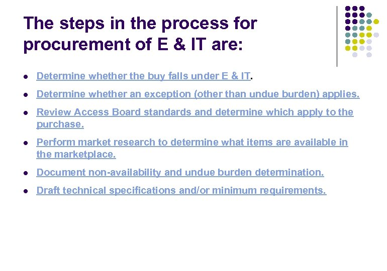 The steps in the process for procurement of E & IT are: l Determine