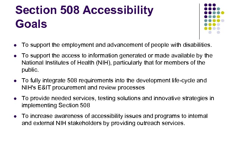 Section 508 Accessibility Goals l To support the employment and advancement of people with