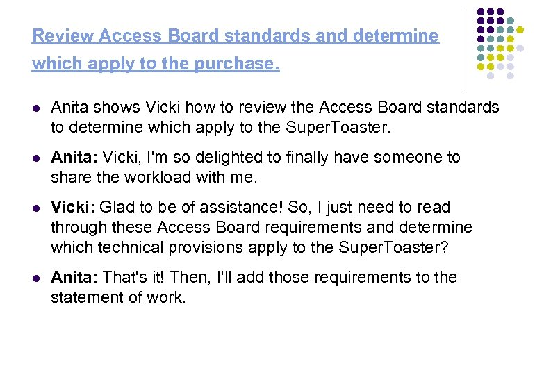 Review Access Board standards and determine which apply to the purchase. l Anita shows