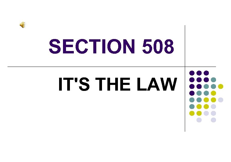 SECTION 508 IT'S THE LAW